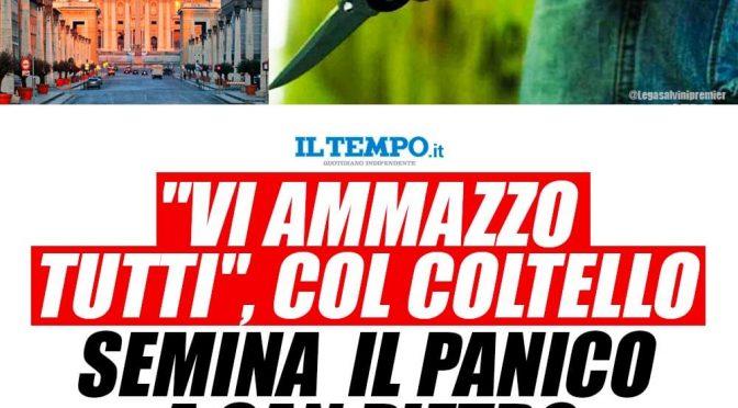 Islamico tenta strage di italiani a San Pietro: nemmeno lo arrestano, aveva 8 coltelli nello zaino